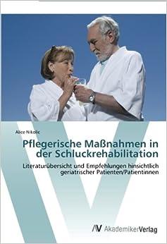 Book Pflegerische Maßnahmen in der Schluckrehabilitation: Literaturübersicht und Empfehlungen hinsichtlich geriatrischer Patienten/Patientinnen