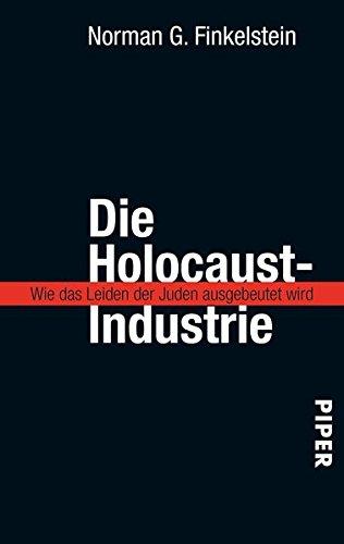 Die Holocaust-Industrie: Wie das Leiden der Juden ausgebeutet wird