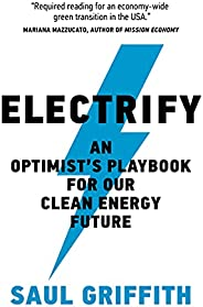 Electrify: An Optimist's Playbook for Our Clean Energy Fu
