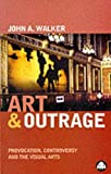 Art & Outrage: Provocation, Controversy and the Visual Arts