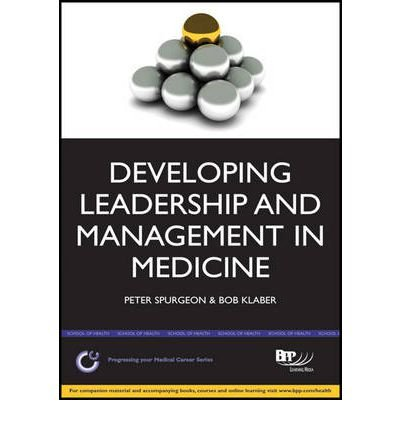 [(Medical Leadership: A Practical Guide for Trainees & Tutors)] [Author: Peter Spurgeon] published on (November, 2011)