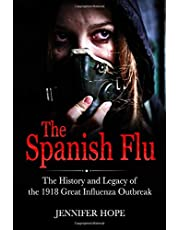 THE SPANISH FLU: The History and Legacy of The 1918 Great Influenza Outbreak