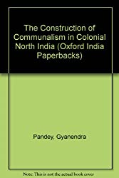 The Construction of Communalism in Colonial North India (Oxford India Paperbacks)