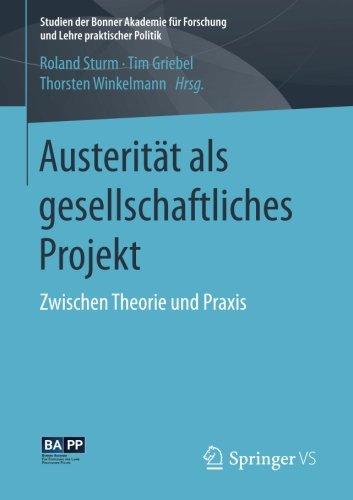 Austerität als gesellschaftliches Projekt: Zwischen Theorie und Praxis (Studien der Bonner Akademie für Forschung und Lehre praktischer Politik) (German Edition) PDF