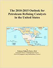 The 2010-2015 Outlook for Petroleum Refining Catalysts in the United ...