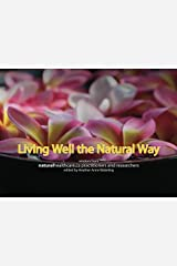Living Well the Natural Way: Wisdom from NaturalHealthcare.ca Practitioners and Researchers Paperback