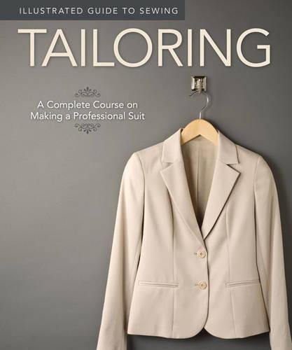 Illustrated Guide to Sewing: Tailoring: A Complete Course on Making a Professional Suit