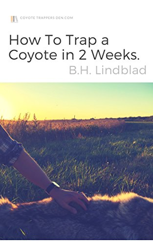 How To Trap a Coyote in 2 Weeks: The Definitive Guide by [Lindblad, BH]