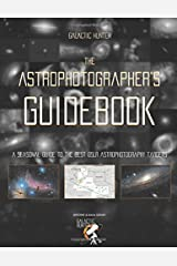 The Astrophotographer's Guidebook: A Complete Guide to the Best Astrophotography Targets of the Year Paperback