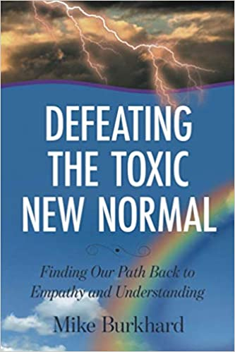 Defeating The Toxic New Normal Finding Our Path Back To Empathy