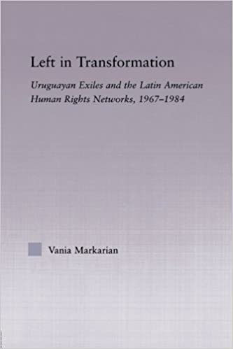 Book Left in Transformation: Uruguayan Exiles and the Latin American Human Rights Network, 1967 -1984 (Latin American Studies) by Vania Markarian (2013-05-03)