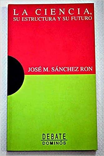 La ciencia su estructura y su futuro: Amazon.es: Jose M ...