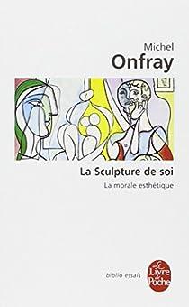 La sculpture de soi par Onfray