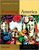 Framing America: A Social History of American Art 2nd (second) edition Text Only