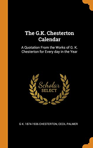 The G.K. Chesterton Calendar: A Quotation from the Works of G. K. Chesterton for Every Day in the Year