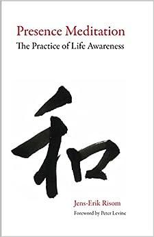 Presence Meditation: The Practice of Life Awareness
