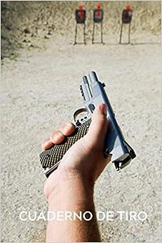 Cuaderno de tiro: Es un diario de tiro - Formato 16 cm x 23 cm , de 102 páginas - Es el cuaderno ideal para llevar un registro completo de sus disparos