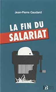 La fin du salariat par Jean-Pierre Gaudard