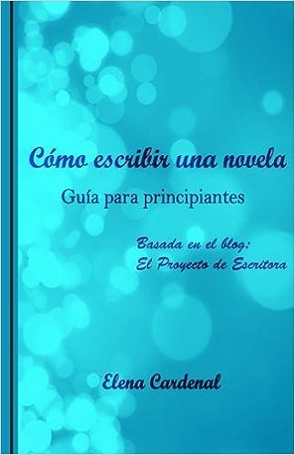 Como escribir una novela: Guía para principiantes: Amazon.es: Elena Cardenal: Libros