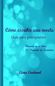 Como escribir una novela: Guía para principiantes (Spanish Edition)