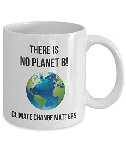 There Is No Planet B Climate Change Matters Coffee Mug Gift for Global Warming Activists and Environmentalists Novelty Mug Tea Cup Gift