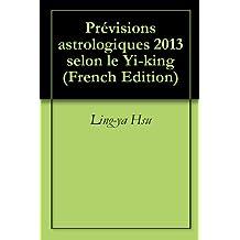 Prévisions astrologiques 2013  selon le Yi-king (French Edition)