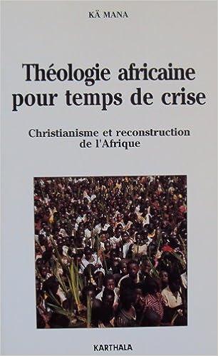 En ligne téléchargement Théologie africaine pour un temps de crise : Christianisme et reconstruction de l'Afrique pdf