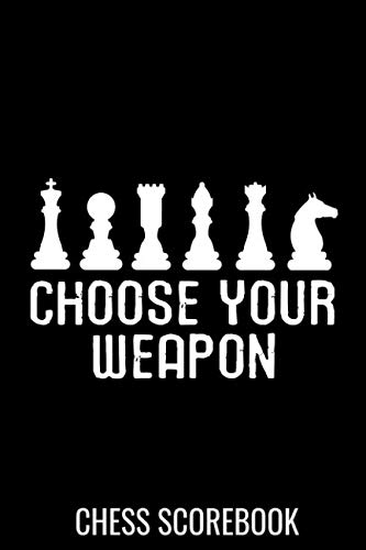 (Choose Your Weapon | Chess Scorebook: Record your Games, Track your Moves & Analyse your Strategies | 80 Games, 50 Moves | Easy To Carry (80 ... for Chess players | Championship Notebook)