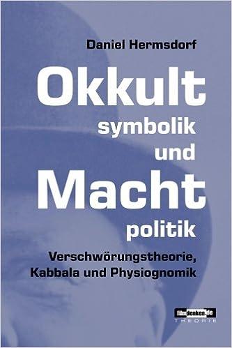 Okkultsymbolik und Machtpolitik: Verschwörungstheorie, Kabbala und Physiognomik: Volume 1 (filmdenken Theorie)