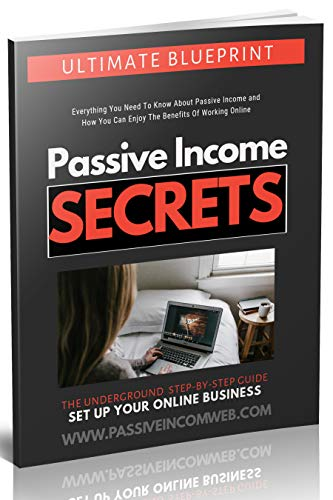 Passive Income Secrets (Set Up Your Online Business): The Ultimate Blueprint