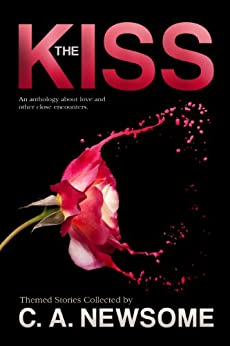 The Kiss (An Anthology of Love and Other Close Encounters by [Newsome, C. A., Thomas, Robert, Antoine, Jacques, Tyne Hilton, Traci, Wier, George, Hale, Brandon, O'Connell, Suzie, Andrew, Saxon, Aaron, Kate, Ben Cassidy, Mona Ingram]