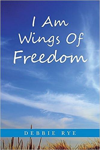 I Am Wings Of Freedom by Debbie Rye (11-Nov-2014)