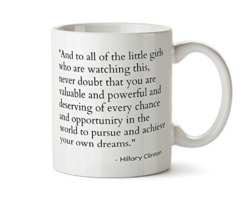 Hillary Clinton Mug - Hillary Clinton Concession Speech Little Girls Dreams - Empowering Quote - Election Results 2016 Coffee Mug