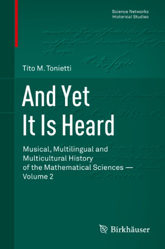 Download And Yet It Is Heard: Musical, Multilingual and Multicultural History of the Mathematical Sciences – Volume 2 (Science Networks. Historical Studies) Pdf