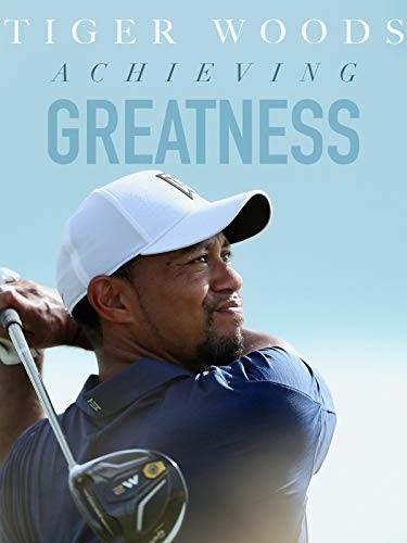 Tiger Woods: Achieving Greatness ()