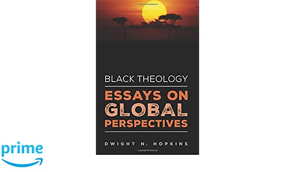 College Essay Art Black Theologyessays On Global Perspectives Dwight N Hopkins   Amazoncom Books Exposition Essay Examples also Money Essay Black Theologyessays On Global Perspectives Dwight N Hopkins  Essays On Modernism
