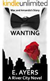 Wanting: (Mac and Amanda's Story) (A River City Novel Book 1)
