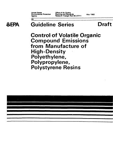 Guideline Series: Control of Volatile Organic Compound Emissions from Manufacture of High-Density Polyethylene Polypropylene Polystyrene Resins Draft