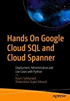 Hands On Google Cloud SQL and Cloud Spanner Front Cover