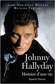Johnny Hallyday Histoire D Une Vie Mathieu Fantoni Jean