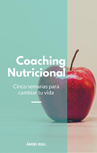 Coaching Nutricional: Cinco semanas para cambiar tu vida (Spanish Edition) by [Rull