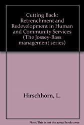 Cutting Back: Retrenchment and Redevelopment in Human and Community Services (Jossey Bass Social and Behavioral Science Series)