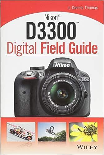 Nikon D3300 Digital Field Guide By author J. Dennis Thomas May ...