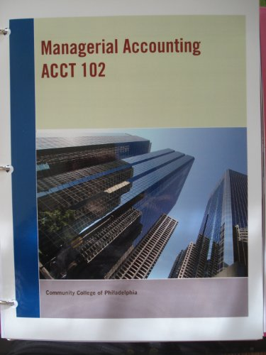 Managerial Accounting: Tools for Business Decision Making, Custom 5th Edition for Community College of Philadelphia. Accounting 102. (Managerial Accounting 5th Edition Weygandt Kimmel Kieso)