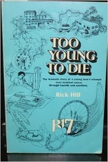 Book Too Young to Die: Dramatic Use of Laetrile to Conquer Terminal Cancer by Rick Hill (1979-06-01)