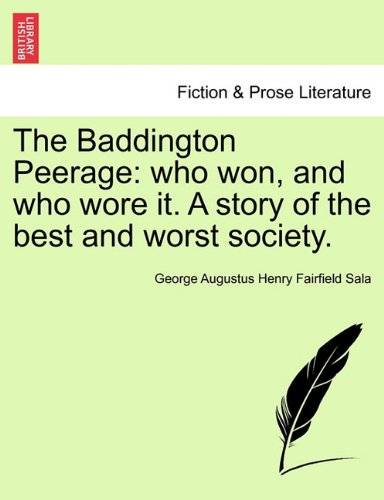 The Baddington Peerage: who won, and who wore it. A story of the best and worst society. Vol. III. PDF