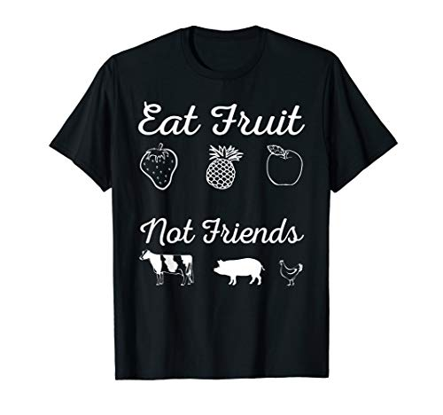 Eat Fruit Not Friends T Shirt Vegan Shirt