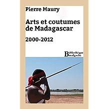 Arts et coutumes de Madagascar. 2000-2012 (Bibliothèque malgache) (French Edition)