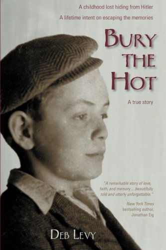 Bury the Hot: A childhood lost hiding from Hitler. A lifetime intent on escaping the memories. A true story.