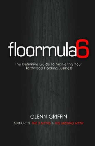 Floormula 6: The Definitive Guide to Marketing Your Hardwood Flooring Business